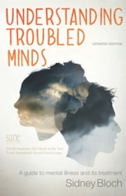 Understanding Troubled Minds Updated Edition - A guide to mental illness and its treatment ebook by Sidney Bloch