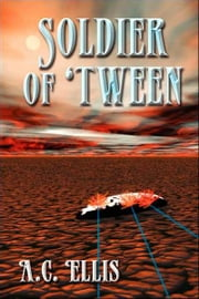 Soldier of 'Tween ebook by A. C. Ellis