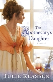 Apothecary's Daughter, The ebook by Julie Klassen