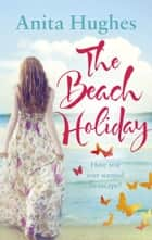 The Beach Holiday ebook by Anita Hughes