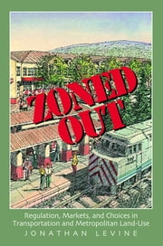 Zoned Out - Regulation, Markets, and Choices in Transportation and Metropolitan Land Use ebook by Jonathan Levine