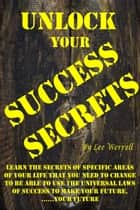 Unlock Your Success Secrets ebook by Lee Werrell