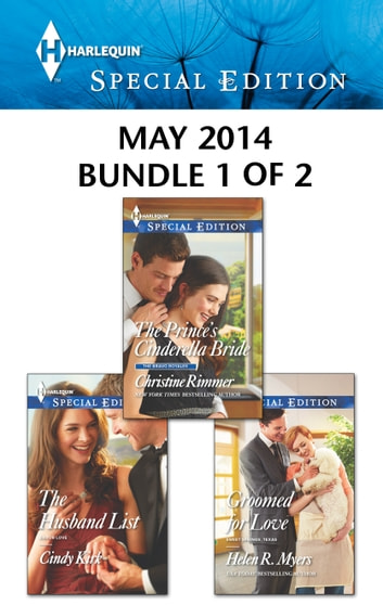 Harlequin Special Edition May 2014 - Bundle 1 of 2 - The Prince's Cinderella Bride\The Husband List\Groomed for Love ebook by Christine Rimmer,Cindy Kirk,Helen R. Myers