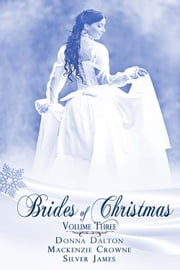 Brides Of Christmas Volume Three ebook by Silver James,Donna Dalton,Mackenzie Crowne
