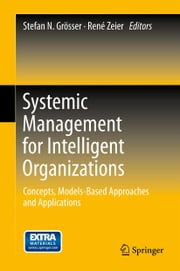 Systemic Management for Intelligent Organizations - Concepts, Models-Based Approaches and Applications ebook by Stefan N. Grösser,René Zeier