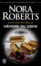 Lieutenant Eve Dallas (Tome 29.5) - Mémoire du crime ebook by Nora Roberts, Laurence Murphy