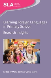 Learning Foreign Languages in Primary School - Research Insights ebook by Dr. María del Pilar García Mayo
