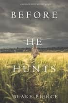 Before He Hunts (A Mackenzie White Mystery—Book 8) ebook by Blake Pierce