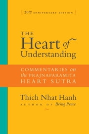The Heart of Understanding - Commentaries on the Prajnaparamita Heart Sutra ebook by Thich Nhat Hanh