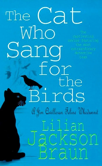 The Cat Who Sang for the Birds (The Cat Who… Mysteries, Book 20) - An enchanting feline whodunit for cat lovers everywhere ebook by Lilian Jackson Braun