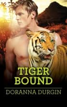 Tiger Bound ebook by Doranna Durgin