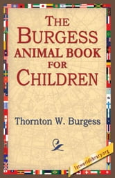 The Burgess Animal Book for Children ebook by Burgess, Thornton W.