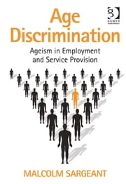 Age Discrimination - Ageism in Employment and Service Provision ebook by Professor Malcolm Sargeant