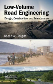 Low-Volume Road Engineering: Design, Construction, and Maintenance ebook by Douglas, Robert A.