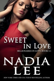 Sweet in Love (Billionaires in Love Book 3.5) ebook by Nadia Lee