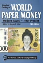 Standard Catalog of World Paper Money - Modern Issues - 1961 - Present ebook by George S. Cuhaj
