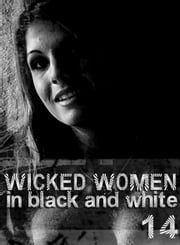Wicked Women In Black and White - An erotic photo book - Volume 14 ebook by Antonia Latham