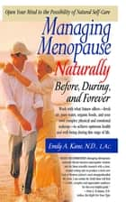 Managing Menopause Naturally - Before, During, and Forever ebook by Emily Kane