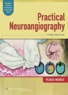 Practical Neuroangiography ebook by P. Pearse Morris
