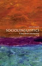Sociolinguistics: A Very Short Introduction ebook by John Edwards