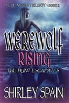 Werewolf Rising: The Hunt Escalates ebook by Shirley Spain