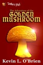 The Adventure of the Golden Mushroom ebook by Kevin L. O'Brien
