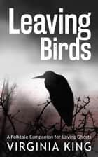 Leaving Birds ebook by Virginia King