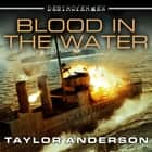 Destroyermen: Blood in the Water audiobook by Taylor Anderson