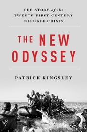 The New Odyssey: The Story of the Twenty-First Century Refugee Crisis ebook by Patrick Kingsley