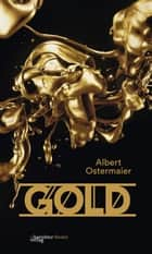 Gold. Der Film der Nibelungen. - Eine Komödie. ebook by Albert Ostermaier
