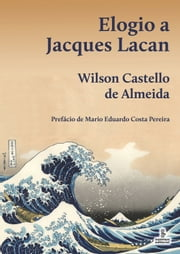 ELOGIO A JACQUES LACAN ebook by Wilson Castello de Almeida