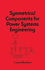 Symmetrical Components for Power Systems Engineering ebook by J. Lewis Blackburn