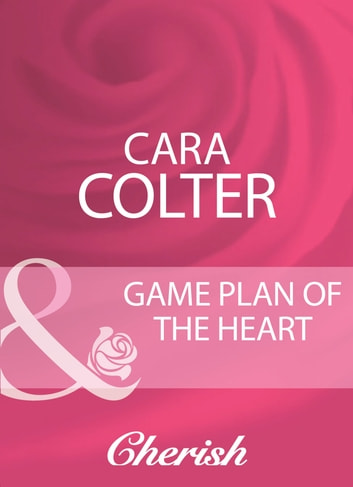 Game Plan Of The Heart (Mills & Boon Cherish) ebook by Cara Colter