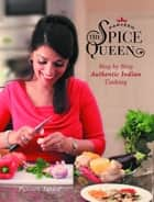Parveen The Spice Queen - Step by Step Authentic Indian Cooking eBook by Parveen Ashraf