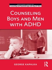 Counseling Boys and Men with ADHD ebook by George Kapalka