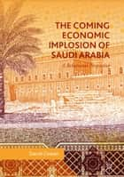 The Coming Economic Implosion of Saudi Arabia - A Behavioral Perspective ebook by David Cowan