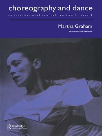Martha Graham - A special issue of the journal Choreography and Dance ebook by Alice Helpern