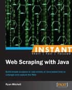 Instant Web Scraping with Java ebook by Ryan Mitchell
