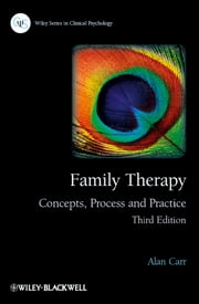 Family Therapy - Concepts, Process and Practice ebook by Alan Carr