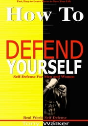 How To Defend Yourself ebook by Tony Walker