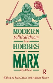 Modern Political Theory from Hobbes to Marx - Key Debates ebook by Jack Lively,Andrew Reeve