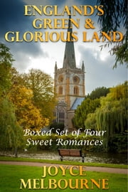 England's Green & Glorious Land (Boxed Set Of Four Sweet Romances) ebook by Joyce Melbourne