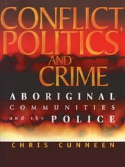 Conflict, Politics and Crime - Aboriginal Communities and the Police ebook by Chris Cunneen