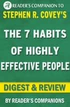The 7 Habits of Highly Effective People: Powerful Lessons in Personal Change A Digest & Review of Stephen R. Covey's Best Selling Book ebook by Reader's Companions