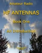 HF Antennas - Book One An Introduction ebook by Claude Jollet