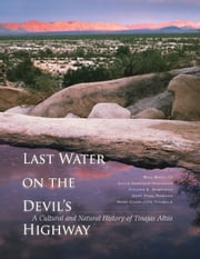 Last Water on the Devil's Highway - A Cultural and Natural History of Tinajas Altas ebook by Bill Broyles, Gayle Harrison Hartmann, Thomas E. Sheridan,...