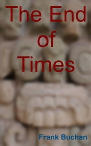 The End of Times ebook by Frank Buchan