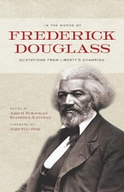 In the Words of Frederick Douglass - Quotations from Liberty's Champion ebook by Frederick Douglass,John R.  McKivigan,Heather L Kaufman