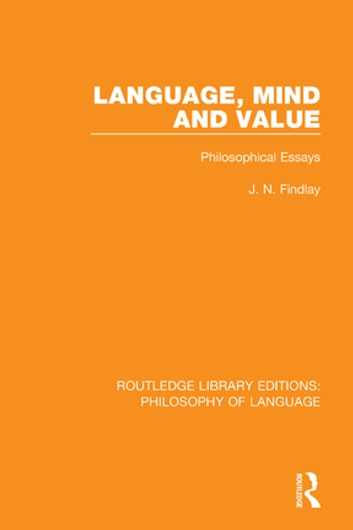 Language, Mind and Value - Philosophical Essays ebook by J. N. Findlay