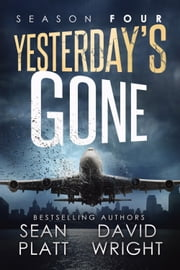 Yesterday's Gone: Season Four (Episodes 19-24) - The post-apocalyptic serial thriller ebook by Sean Platt,David W. Wright